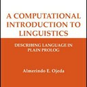 Almerindo Ojeda: A Computational Introduction to Linguistics: Describing Language in Plain Prolog