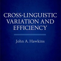 John A. Hawkins: Cross-Linguistic Variation and Efficiency