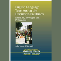 Julia Menard-Warwick: English Language Teachers on the Discursive Faultlines: Identities, Ideologies and Pedagogies